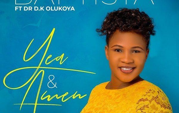 Yea And Amen – Baptista ft. Dr D.K Olukoya