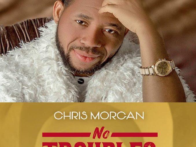 Download & Lyrics] No Troubles - Chris Morgan | ONETWOLYRICS.COM
