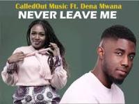 Never Leave Me - CalledOut Music ft. Dena Mwana - YouTube