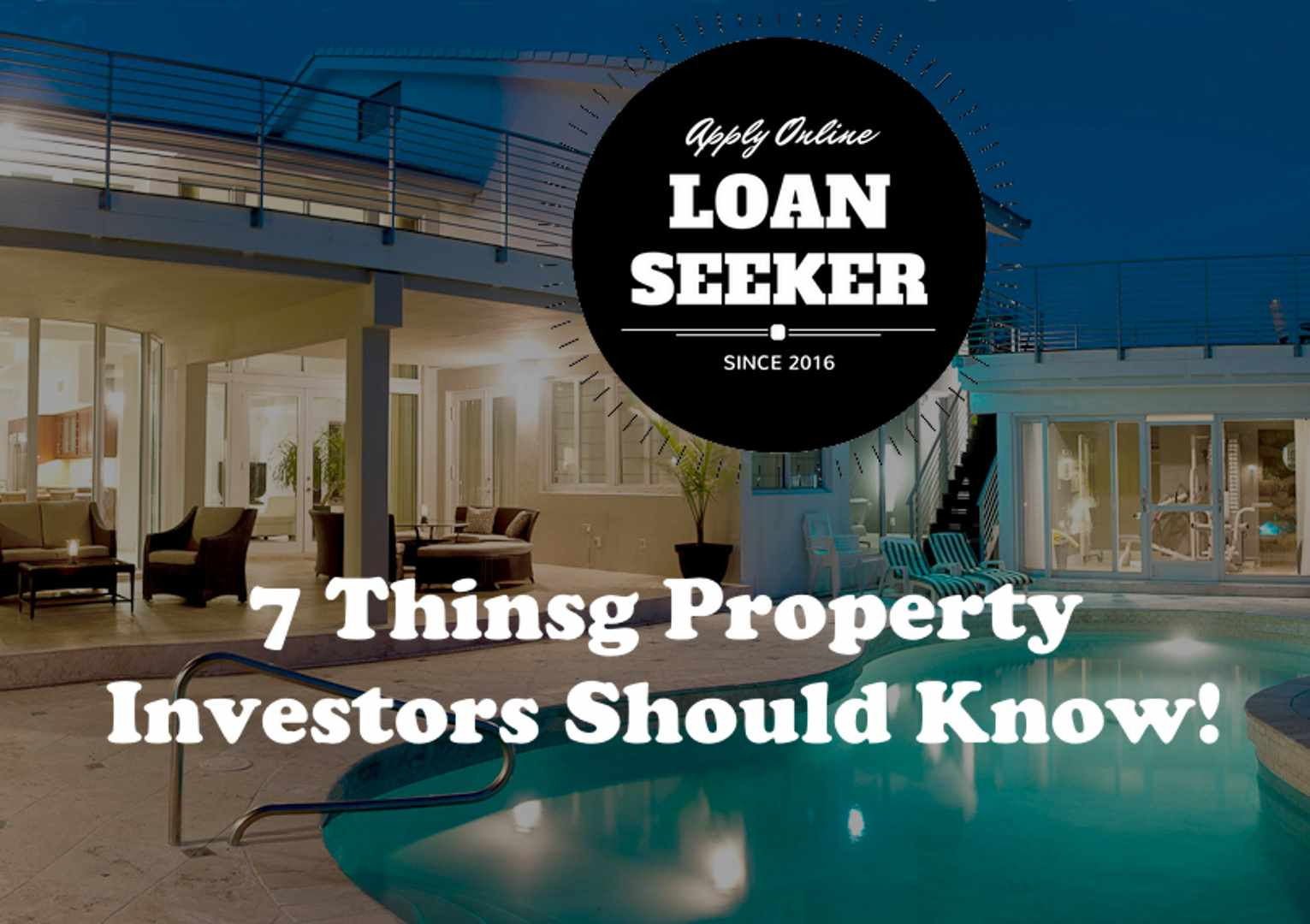 Loanseeker 7 thing property investors should know
