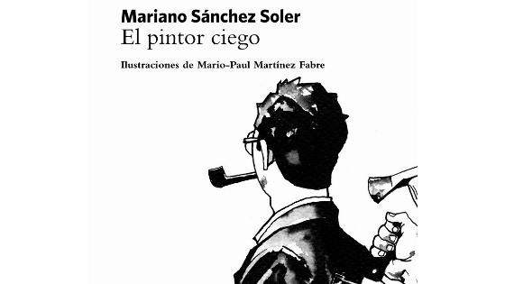 """""""El pintor ciego"""" de Mariano Sánchez Soler seleccionado como finalista en los Premios de la Crítica Literaria Valenciana"""