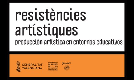 Consorci de Museus de la Comunitat Valenciana abre convocatoria RESISTÈNCIES ARTÍSTIQUES