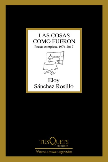 """Portada """"Las cosas como fueron"""" de Eloy Sánchez Rosillo. Ediciones Tusquets"""