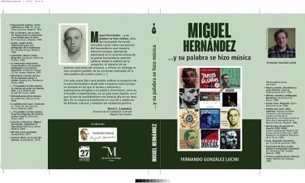 """Se presenta en Orihuela el nuevo libro """"MIGUEL HERNÁNDEZ…y su palabra se hizo música"""" de Fernando G. Lucini"""