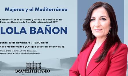 """Casa Mediterráneo inaugura el ciclo """"Mujeres y el Mediterráneo"""" con la periodista Lola Bañon"""