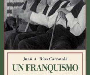 El catedrático de la UA Juan Antonio Ríos Carratalá publica «Un franquismo con franquistas»