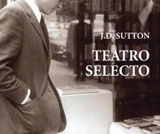 """El Instituto Gil-Albert presenta la edición de """"Teatro selecto"""" que incluye siete obras del dramaturgo D.J. Sutton"""