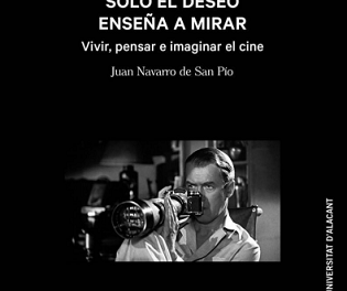 """Publicacions de la UA edita """"Solo el deseo enseña a mirar"""", una pedagogia del cine a través d'imatges, mirades i pensaments procedents del cine, la filosofia i la literatura"""