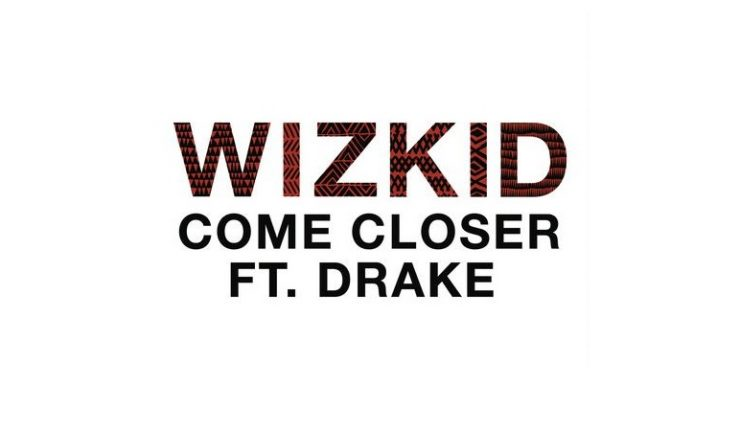 WizKid - Come Closer ft. Drake