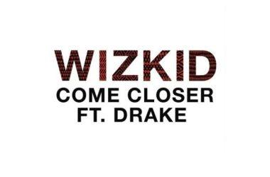 WizKid - Come Closer ft. Drake
