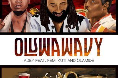 Adey - Oluwa Wavy Ft. Femi Kuti & Olamide