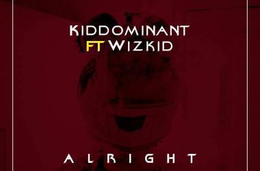Kiddominant ft. Wizkid – Alright