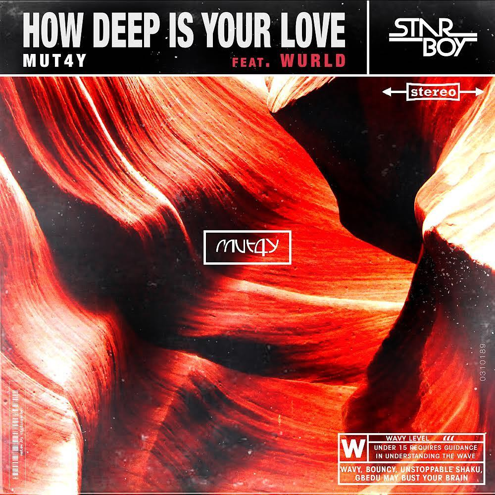 Mut4y ft. Wurld – How Deep Is Your Love