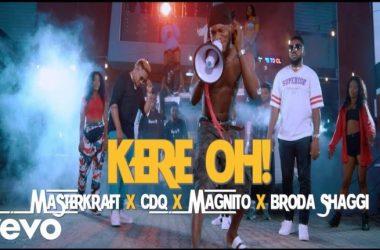 Masterkraft ft. CDQ, Magnito & Broda Shaggi – Kere Oh!
