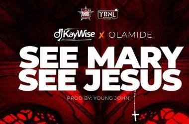 DJ Kaywise Ft Olamide – See Mary See Jesus