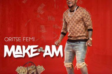 Oritse Femi – Make Am