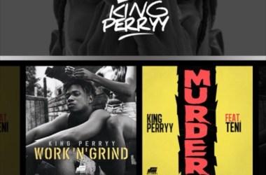 King Perryy – Work 'N' Grind + Murder feat. Teni