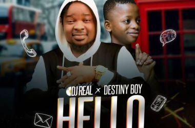 DJ Real x Destiny Boy – Hello