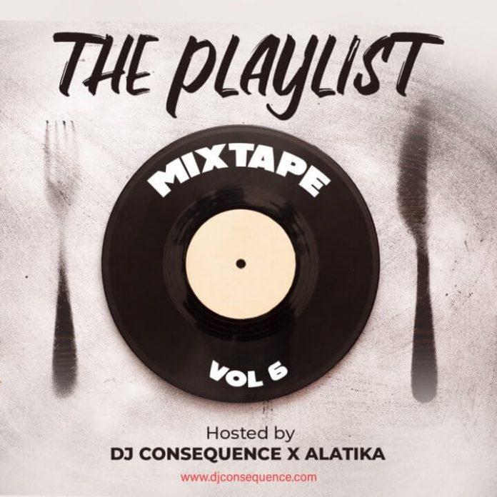 DJ Consequence x Alatika – The Playlist Vol. 6 Mixtape