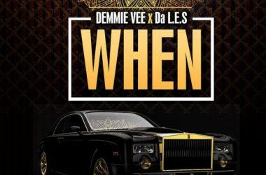 Demmie Vee – When ft. Da L.E.S