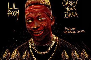 Lil Frosh – Carry Ur Baka