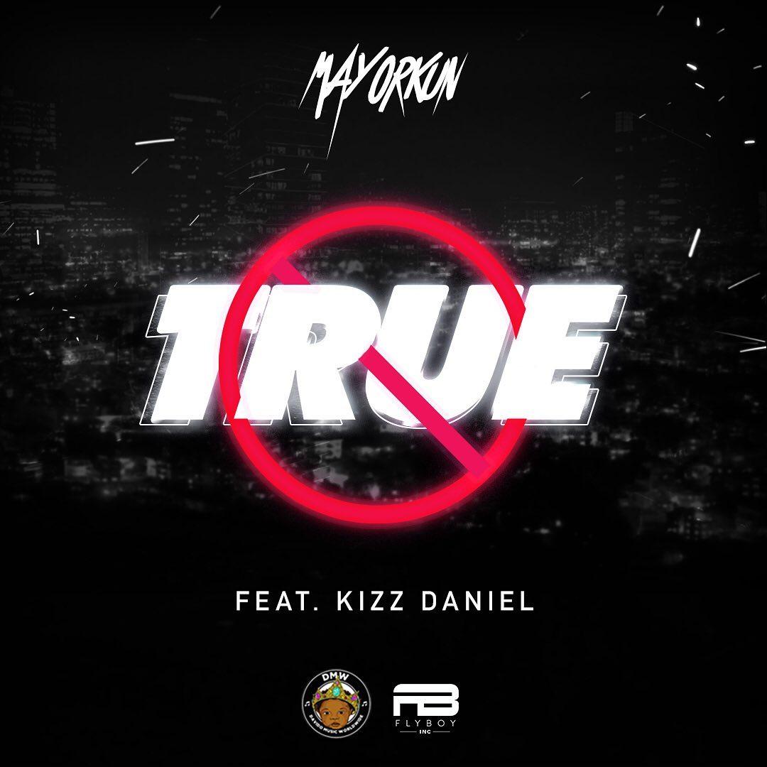 Mayorkun – True Ft. Kizz Daniel