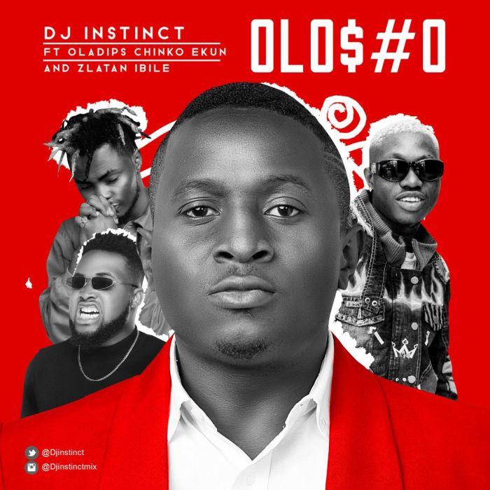 DJ Instinct Ft. Oladips, Chinko Ekun & Zlatan Ibile – Olosho