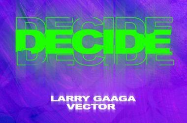 Larry Gaaga Ft. Vector – Decide