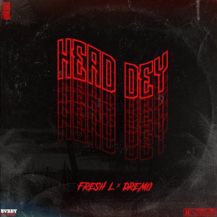 Fresh L – Head Dey ft. Dremo