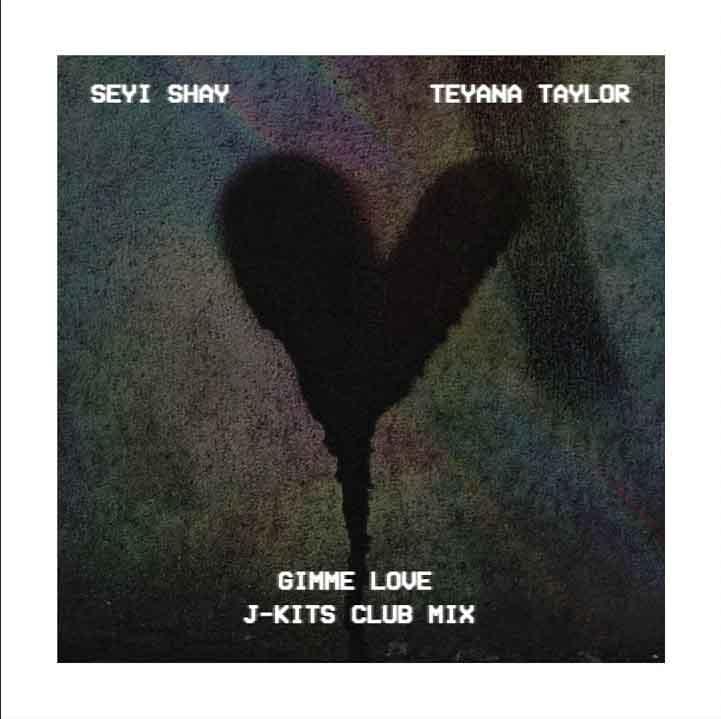 Seyi Shay & Teyana Taylor – Gimme Love [J-Kits Club Mix]