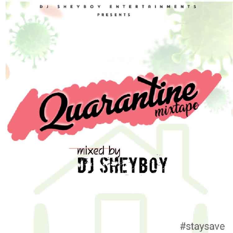 DJ Sheyboy – Quarantine Mixtape