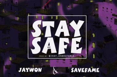 Jaywon & Save Fame – Stay Safe