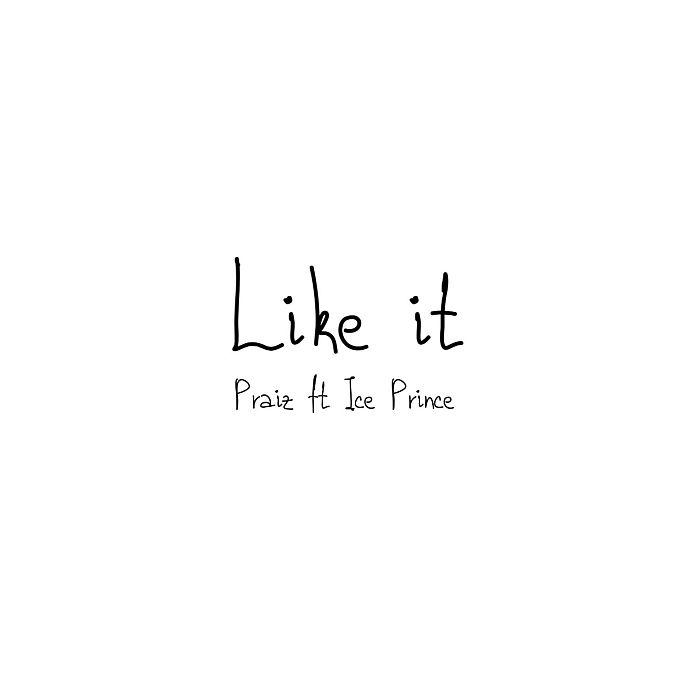Praiz ft. Ice Prince – Like It
