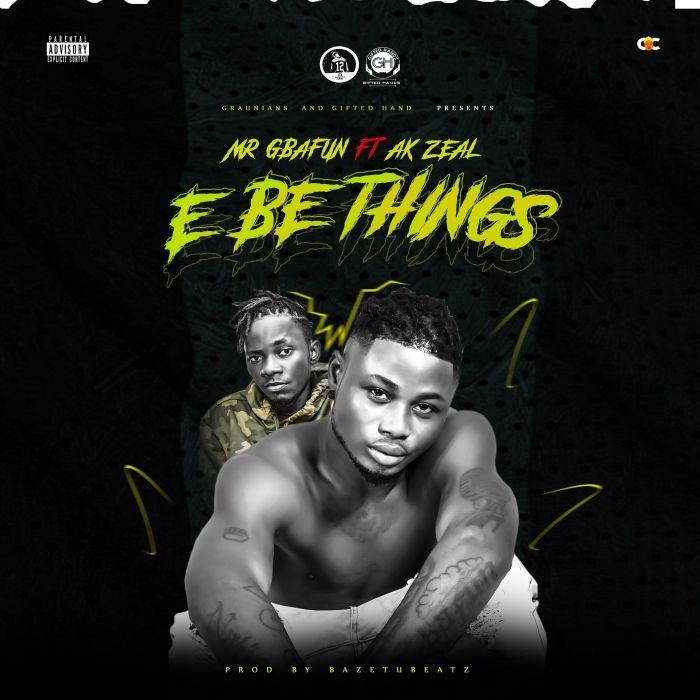 Mr Gbafun ft. AK Zeal – E Be Things
