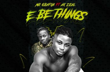 Mr Gbafun ft. AK Zeal – E Be Things