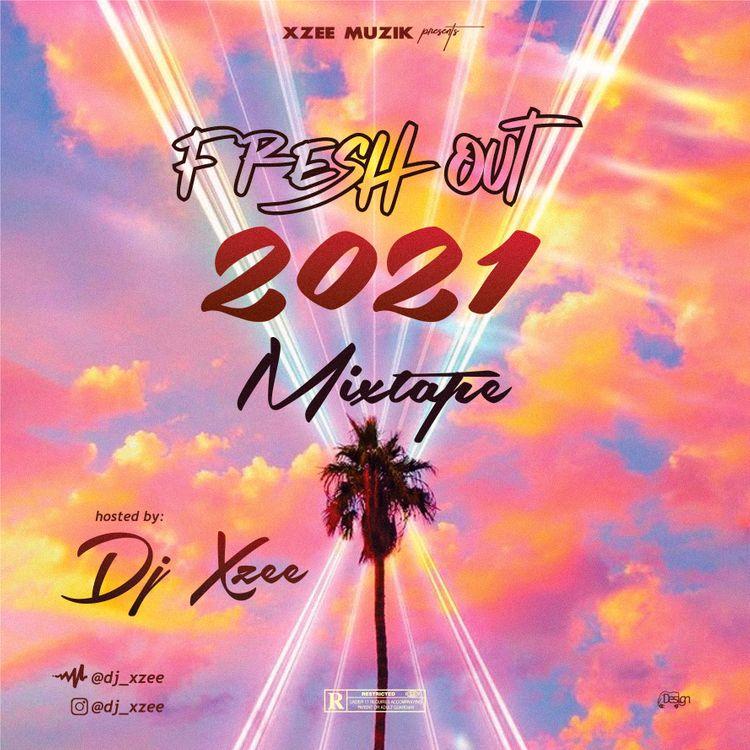 DJ Xzee – Fresh Out 2021 Mixtape