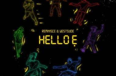 Reminisce & Westsyde – Hello E
