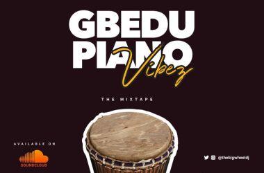 "DJ Big Wheel Presents ""Gbedu Piano Vibez 1"" The Mixtape"