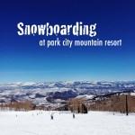 Weekend Snowboarding Trip at Park City Mountain Resort Utah