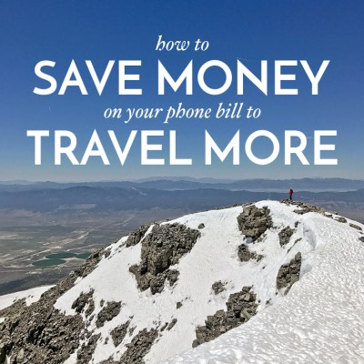 How to Save Money on Your Phone Bill and Travel More // localadventurer.com