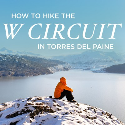 How to Hike the W Trek Patagonia, Chile // localadventurer.com