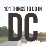 The Ultimate DC Bucket List – 101 Things to Do in Washington DC
