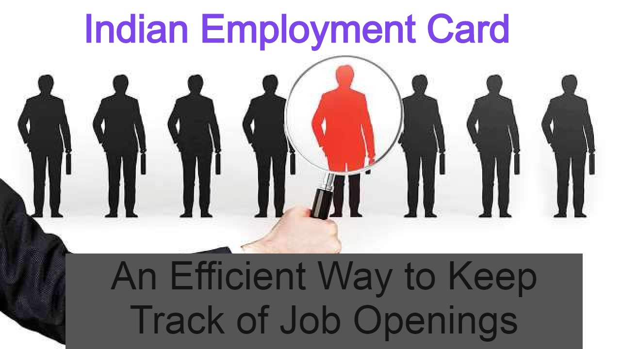 Indian Employment Card: An Efficient Way to Keep Track of Job Openings