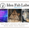 Idea Fab Labs - See what artists are making with high tech tools!