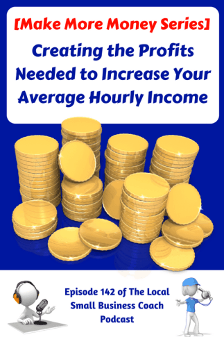 Creating the Profits Needed to Increase Your Average Hourly Income: