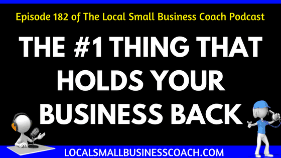 The #1 Thing That Holds Your Business Back