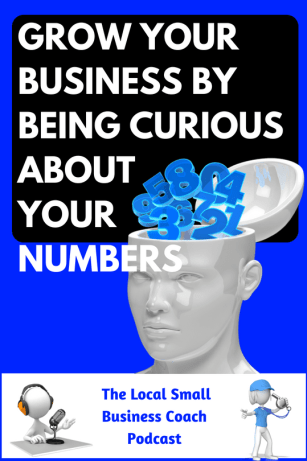 Grow Your Business By Being Curious About Your Numbers