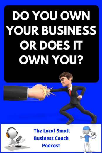 Do You Own Your Business or Does it Own You?