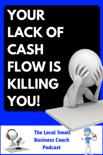 Your Lack of Cash Flow Is Killing You!