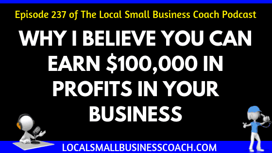 Why I Believe You Can Earn $100,000 in Profits in Your Business